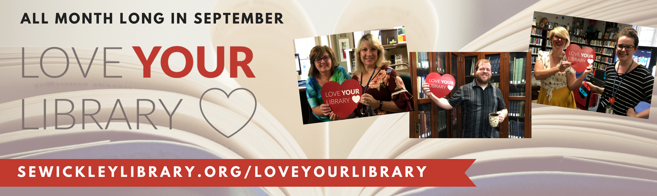 All Month Long In September Love Your Library sewickleylibrary.org/loveyourlibrary