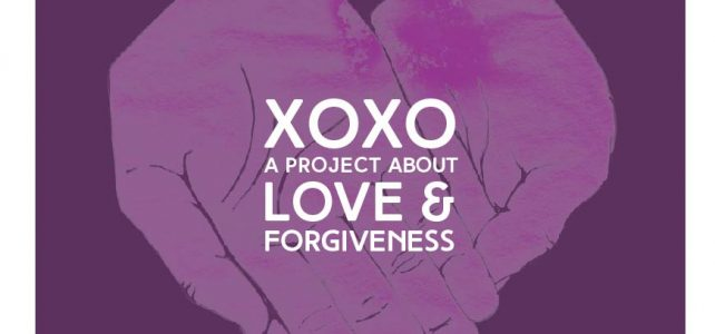 XOXO: Project on Love & Forgiveness