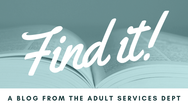 Find It! A Blog from the Adult Services Department