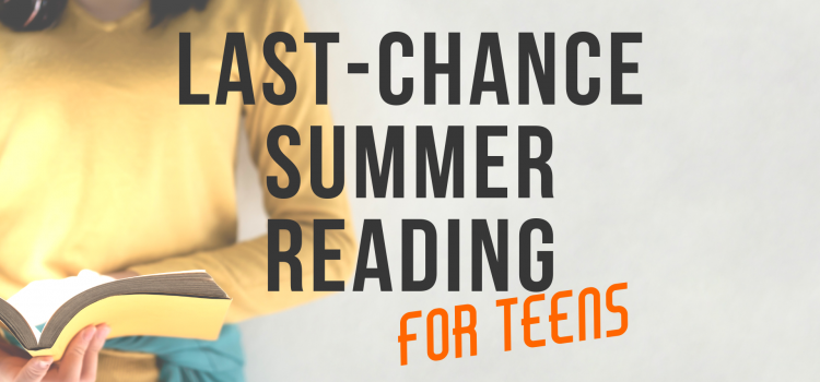 Last-Chance Summer Reading for Teens