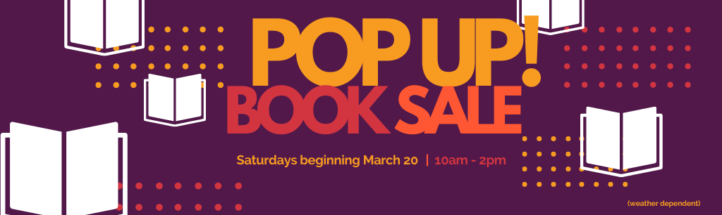 Pop Up Book Sale! Saturdays beginning March 20 | 10am-2pm